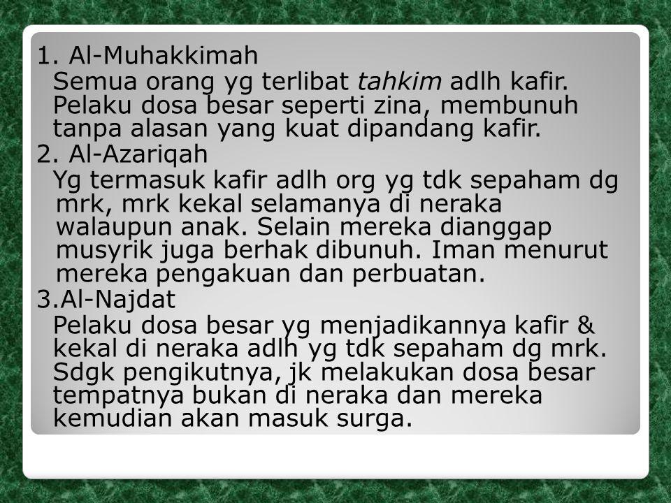 1. Al-Muhakkimah Semua orang yg terlibat tahkim adlh kafir. Pelaku dosa besar seperti zina, membunuh tanpa alasan yang kuat dipandang kafir.