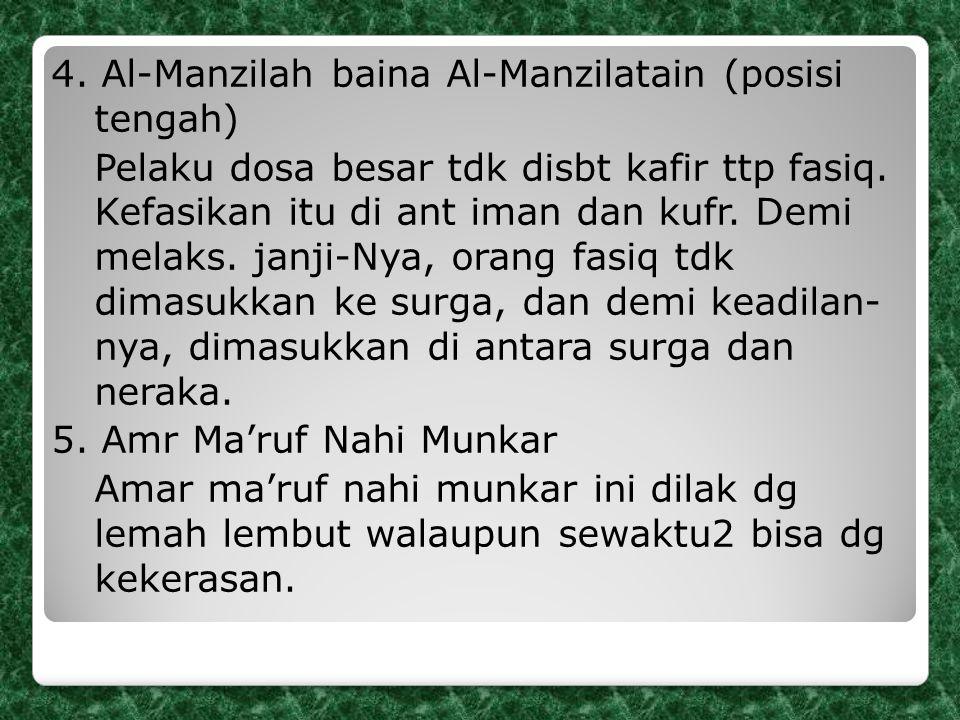 4. Al-Manzilah baina Al-Manzilatain (posisi tengah) Pelaku dosa besar tdk disbt kafir ttp fasiq.