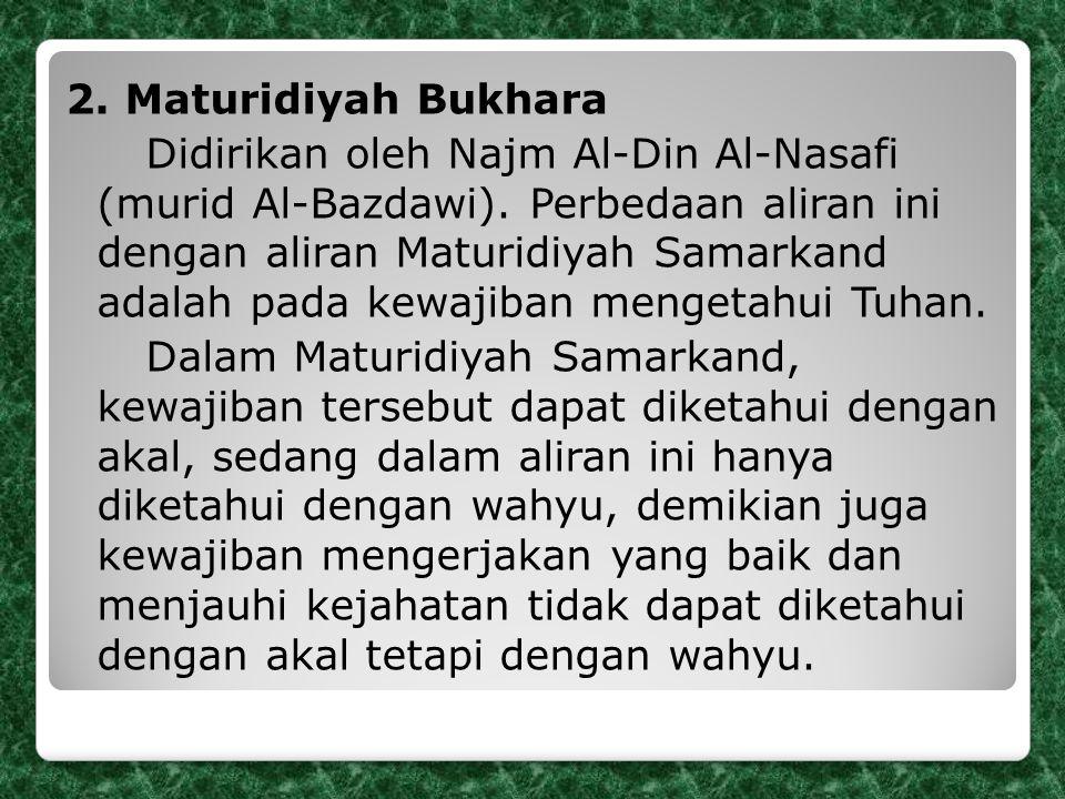 2. Maturidiyah Bukhara Didirikan oleh Najm Al-Din Al-Nasafi (murid Al-Bazdawi).