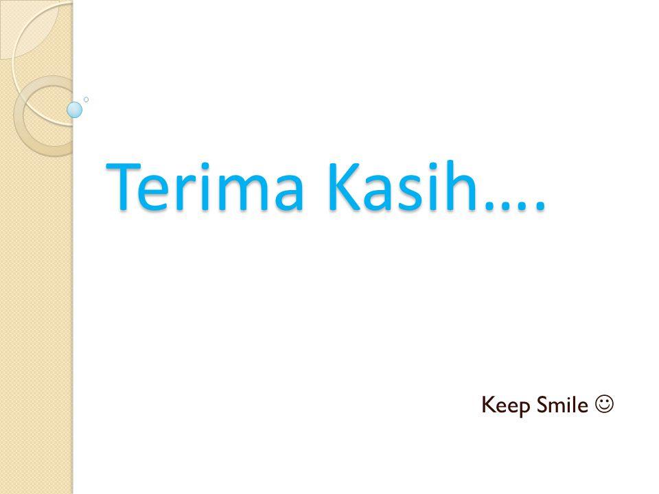 Terima Kasih…. Keep Smile 