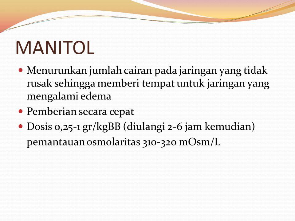 MANITOL Menurunkan jumlah cairan pada jaringan yang tidak rusak sehingga memberi tempat untuk jaringan yang mengalami edema.