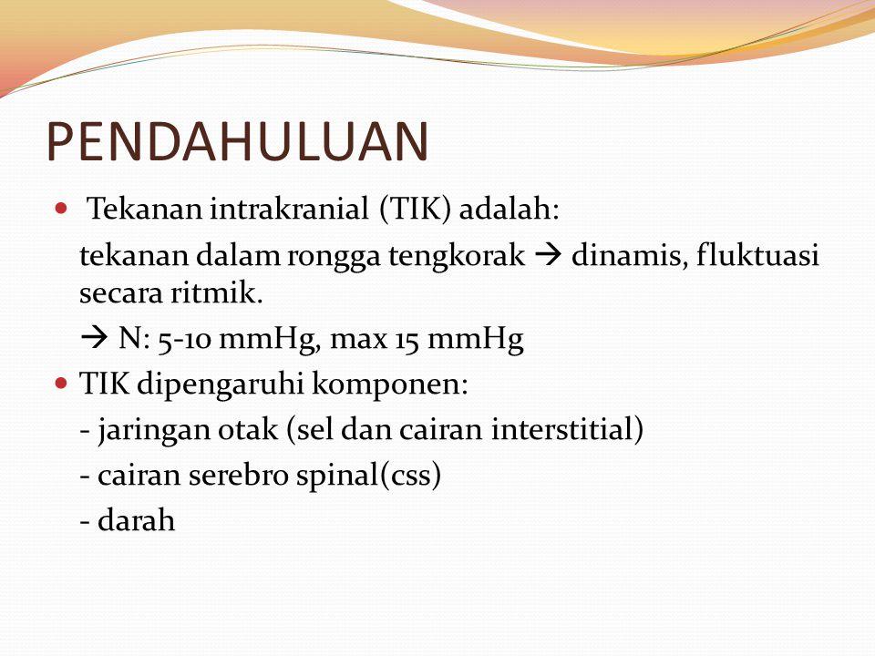 PENDAHULUAN Tekanan intrakranial (TIK) adalah: