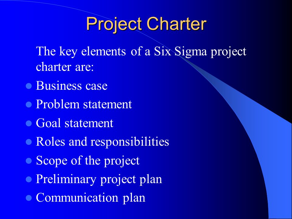 Project Charter The key elements of a Six Sigma project charter are:
