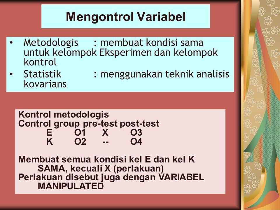 Mengontrol Variabel Metodologis : membuat kondisi sama untuk kelompok Eksperimen dan kelompok kontrol.