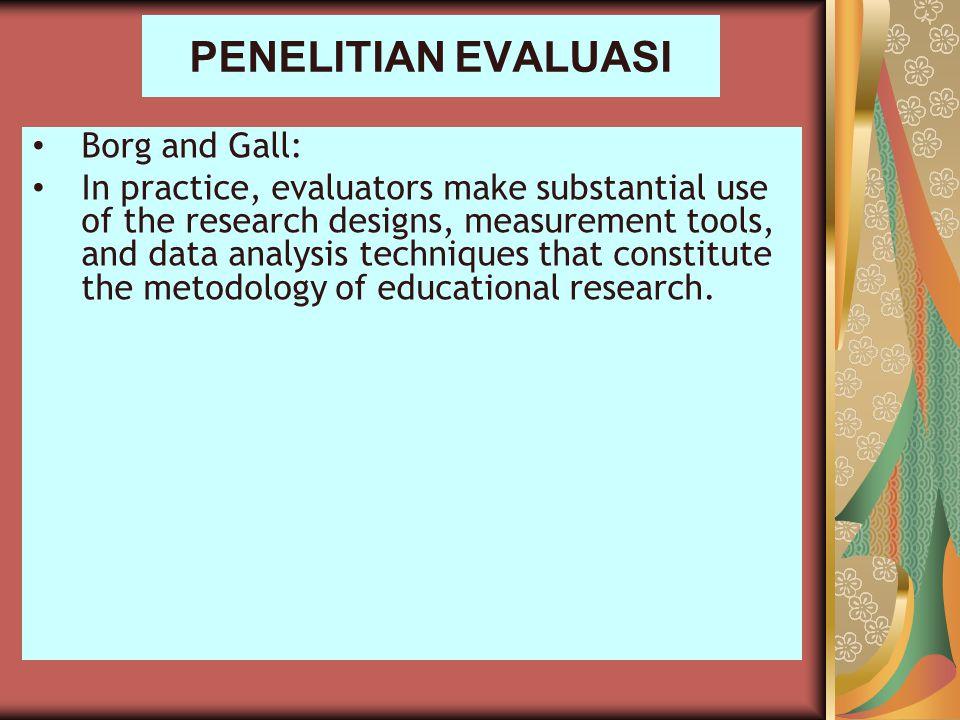 PENELITIAN EVALUASI Borg and Gall: