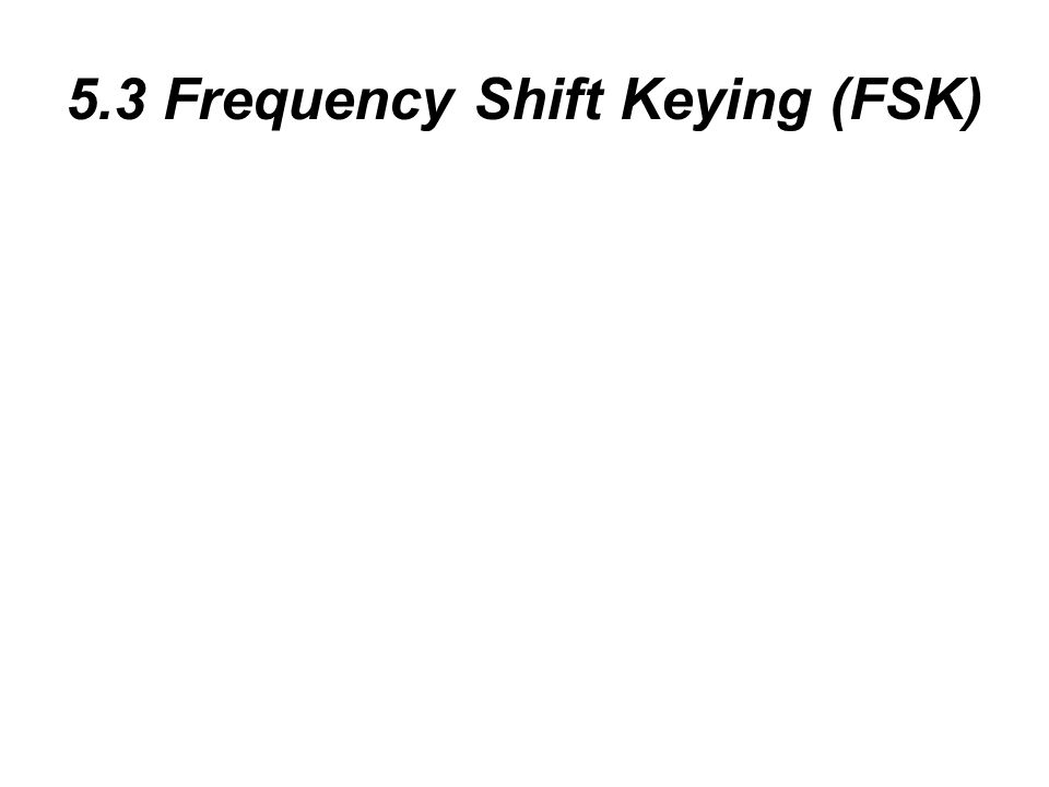 5.3 Frequency Shift Keying (FSK)