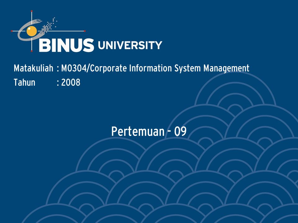 Matakuliah : M0304/Corporate Information System Management