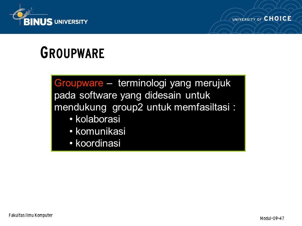GROUPWARE Groupware – terminologi yang merujuk pada software yang didesain untuk mendukung group2 untuk memfasiltasi :