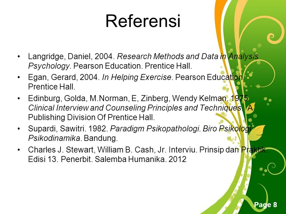 Referensi Langridge, Daniel, 2004. Research Methods and Data in Analysis Psychology. Pearson Education. Prentice Hall.