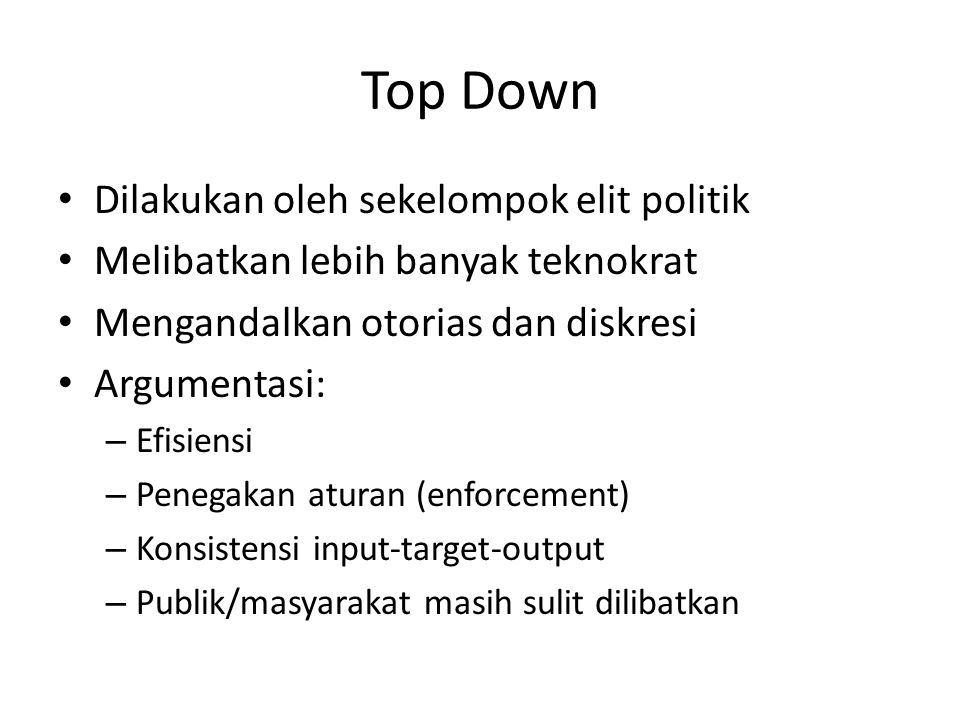 Top Down Dilakukan oleh sekelompok elit politik