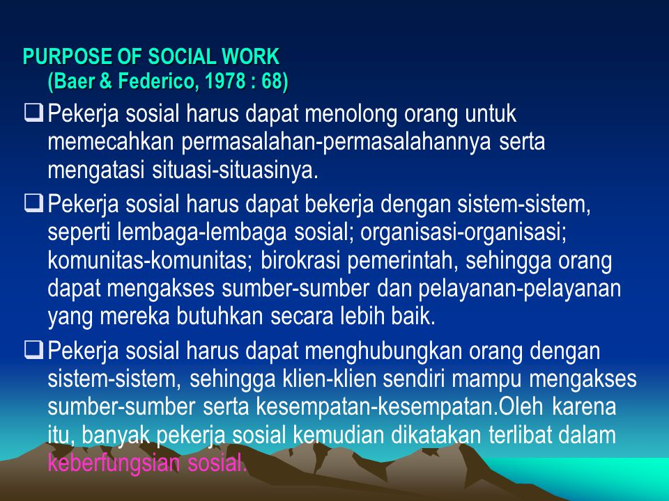 PURPOSE OF SOCIAL WORK (Baer & Federico, 1978 : 68)