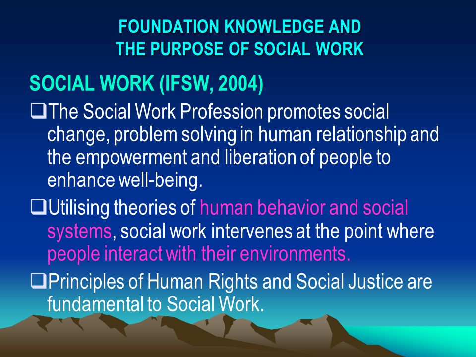 FOUNDATION KNOWLEDGE AND THE PURPOSE OF SOCIAL WORK