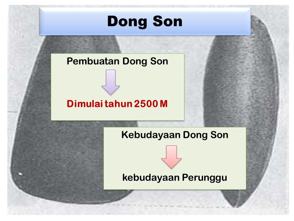 Dong Son Pembuatan Dong Son Dimulai tahun 2500 M Kebudayaan Dong Son