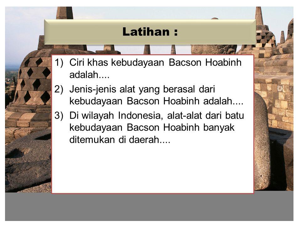 Latihan : Ciri khas kebudayaan Bacson Hoabinh adalah....