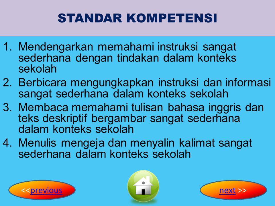 STANDAR KOMPETENSI Mendengarkan memahami instruksi sangat sederhana dengan tindakan dalam konteks sekolah.