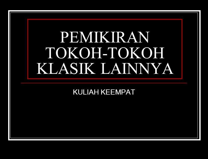 PEMIKIRAN TOKOH-TOKOH KLASIK LAINNYA