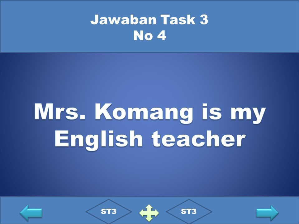 Mrs. Komang is my English teacher