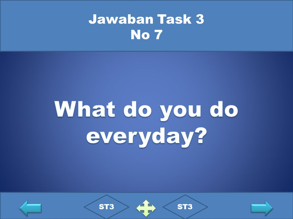 Jawaban Task 3 No 7 What do you do everyday ST3 ST3