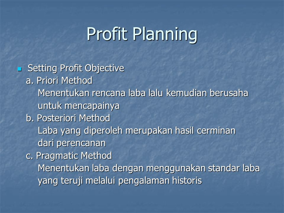 Profit Planning Setting Profit Objective a. Priori Method