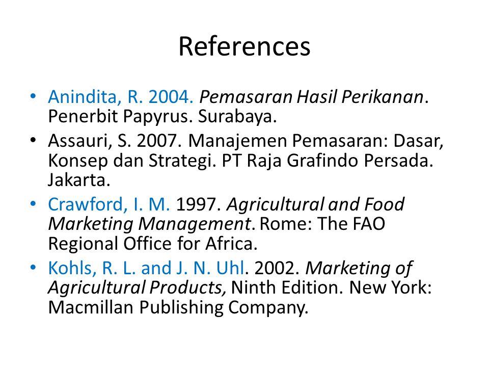 References Anindita, R. 2004. Pemasaran Hasil Perikanan. Penerbit Papyrus. Surabaya.