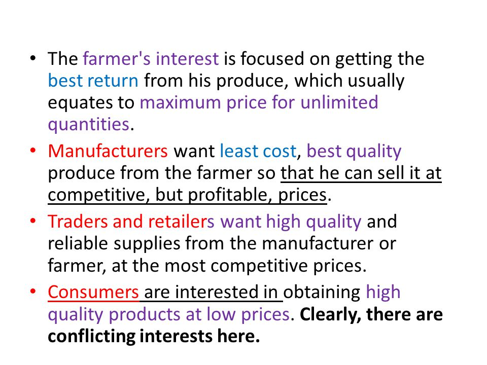 The farmer s interest is focused on getting the best return from his produce, which usually equates to maximum price for unlimited quantities.