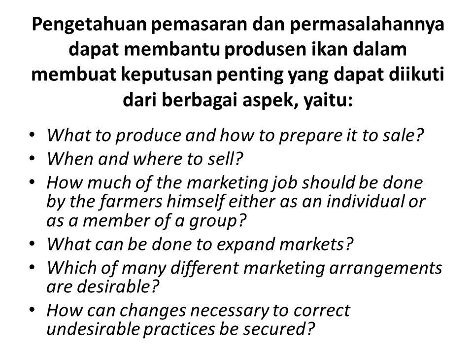 Pengetahuan pemasaran dan permasalahannya dapat membantu produsen ikan dalam membuat keputusan penting yang dapat diikuti dari berbagai aspek, yaitu: