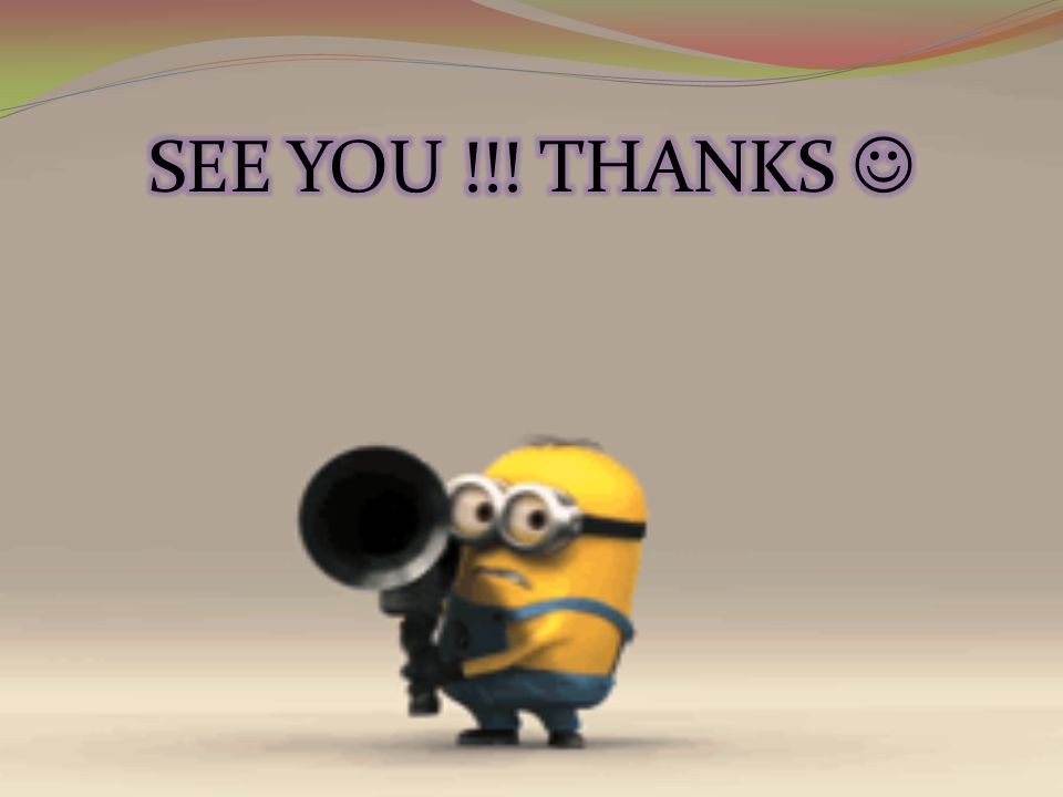 SEE YOU !!! THANKS 