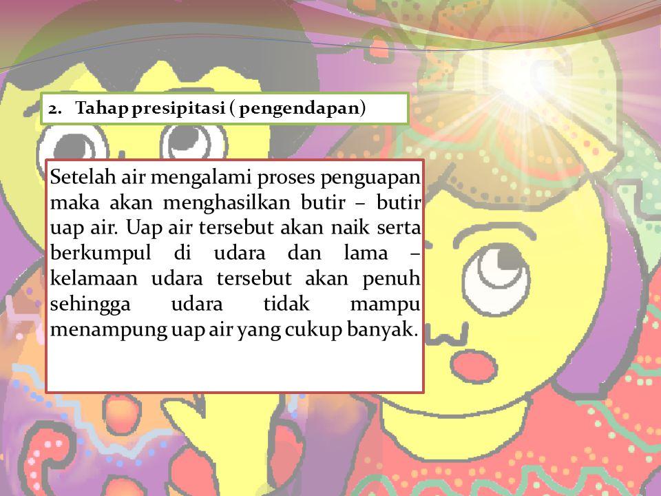 2. Tahap presipitasi ( pengendapan)