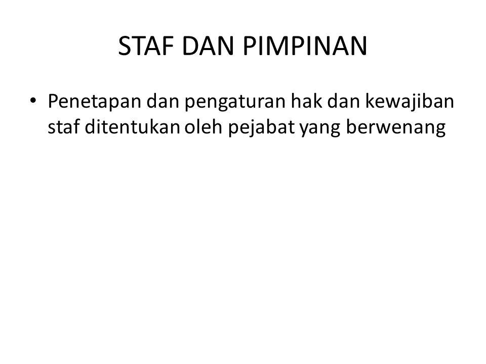 STAF DAN PIMPINAN Penetapan dan pengaturan hak dan kewajiban staf ditentukan oleh pejabat yang berwenang.