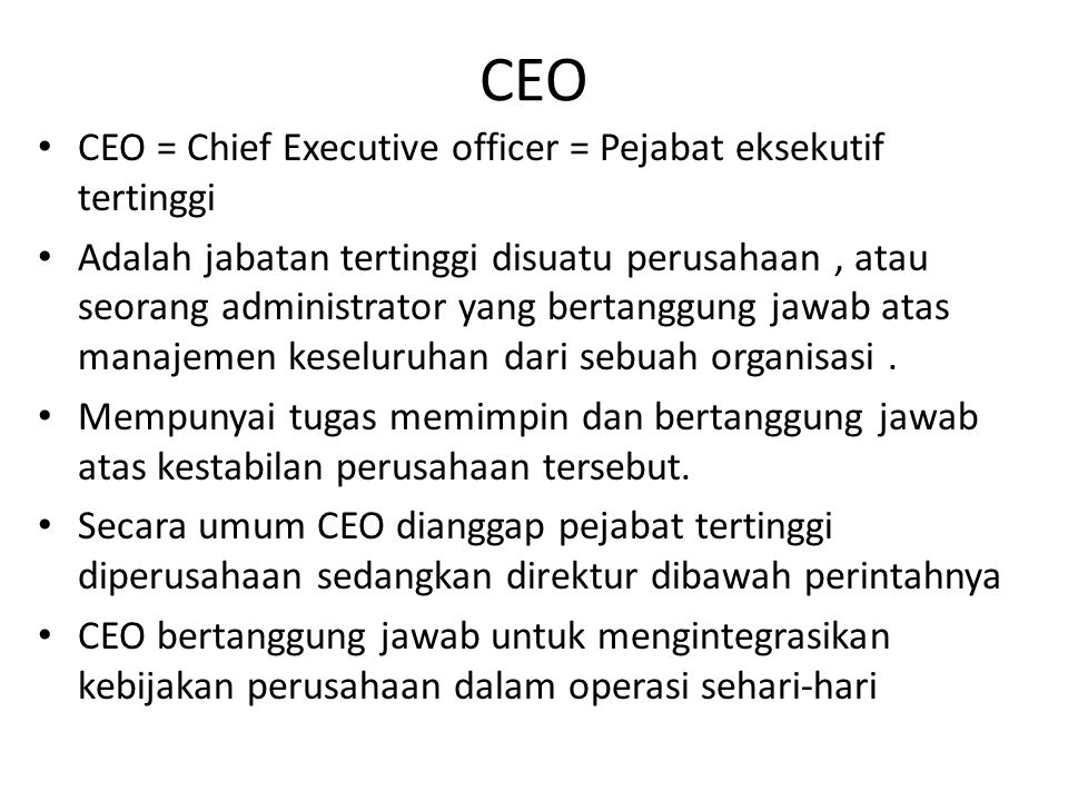 CEO CEO = Chief Executive officer = Pejabat eksekutif tertinggi