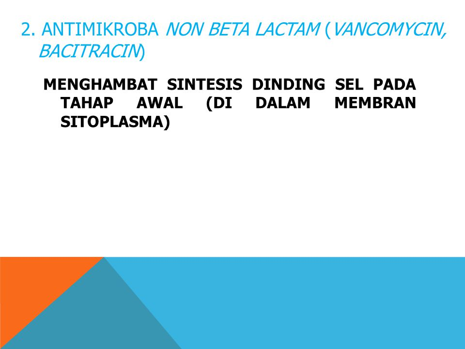 2. ANTIMIKROBA NON BETA LACTAM (VANCOMYCIN, BACITRACIN)
