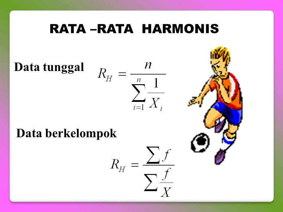 RATA –RATA HARMONIS Data tunggal Data berkelompok