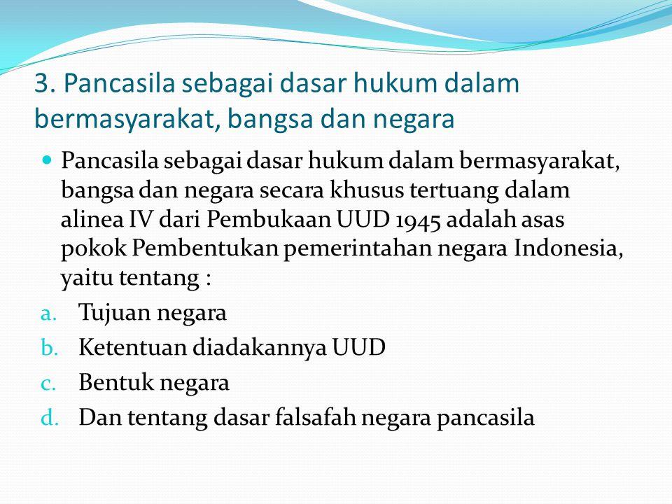 3. Pancasila sebagai dasar hukum dalam bermasyarakat, bangsa dan negara