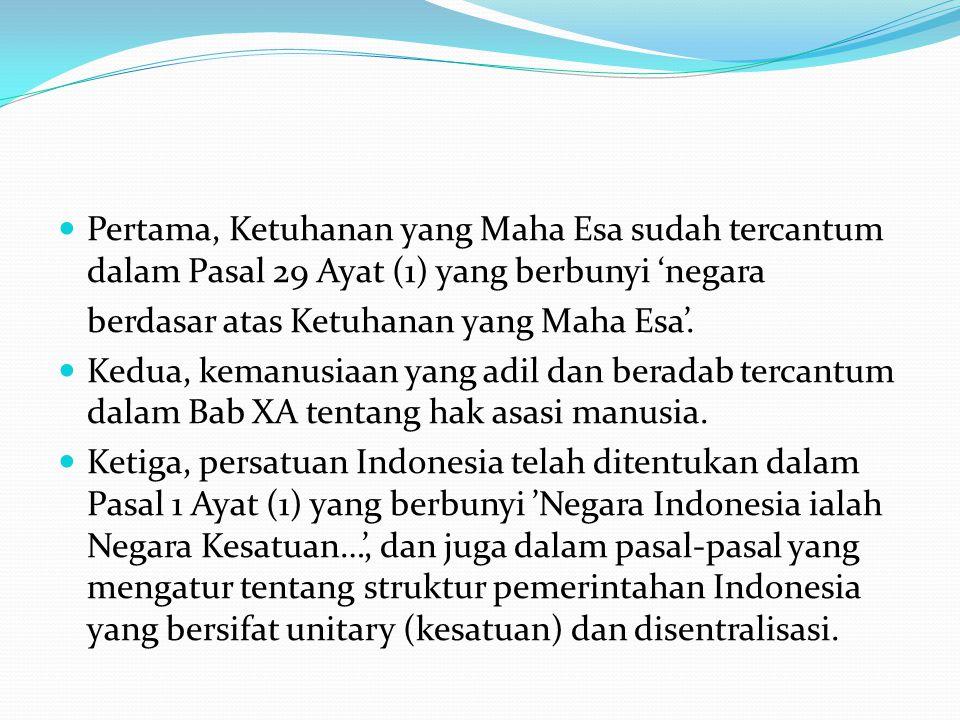 Pertama, Ketuhanan yang Maha Esa sudah tercantum dalam Pasal 29 Ayat (1) yang berbunyi 'negara