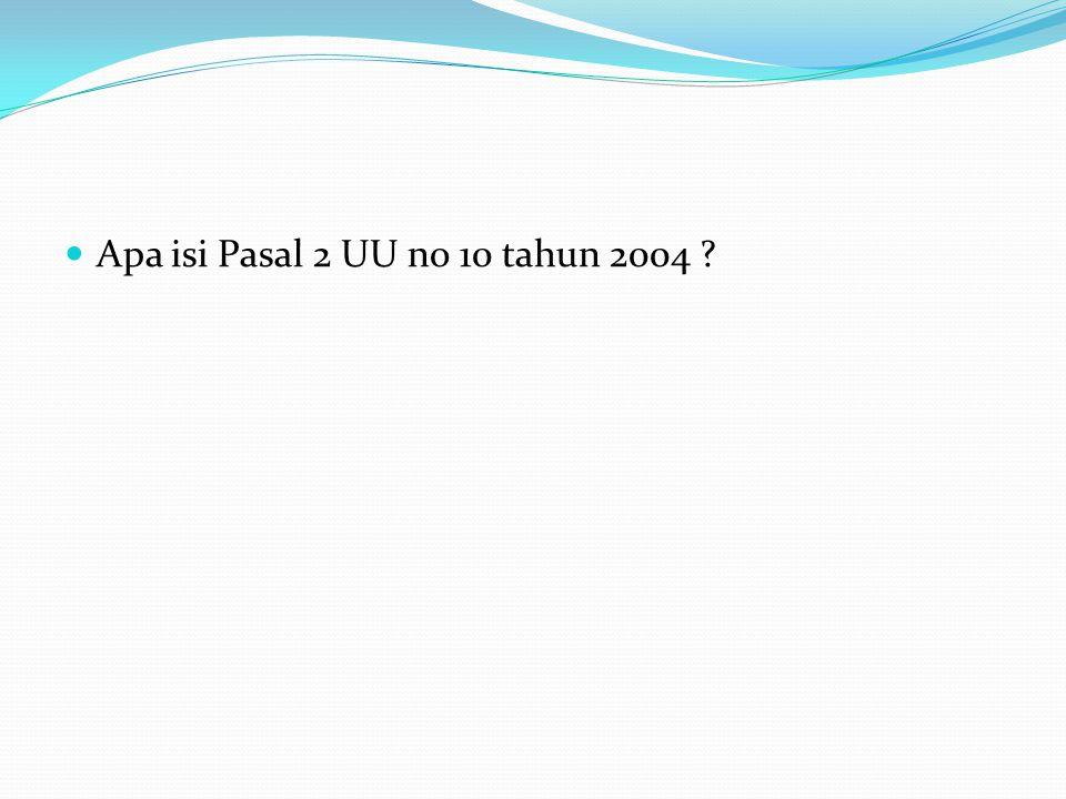 Apa isi Pasal 2 UU no 10 tahun 2004