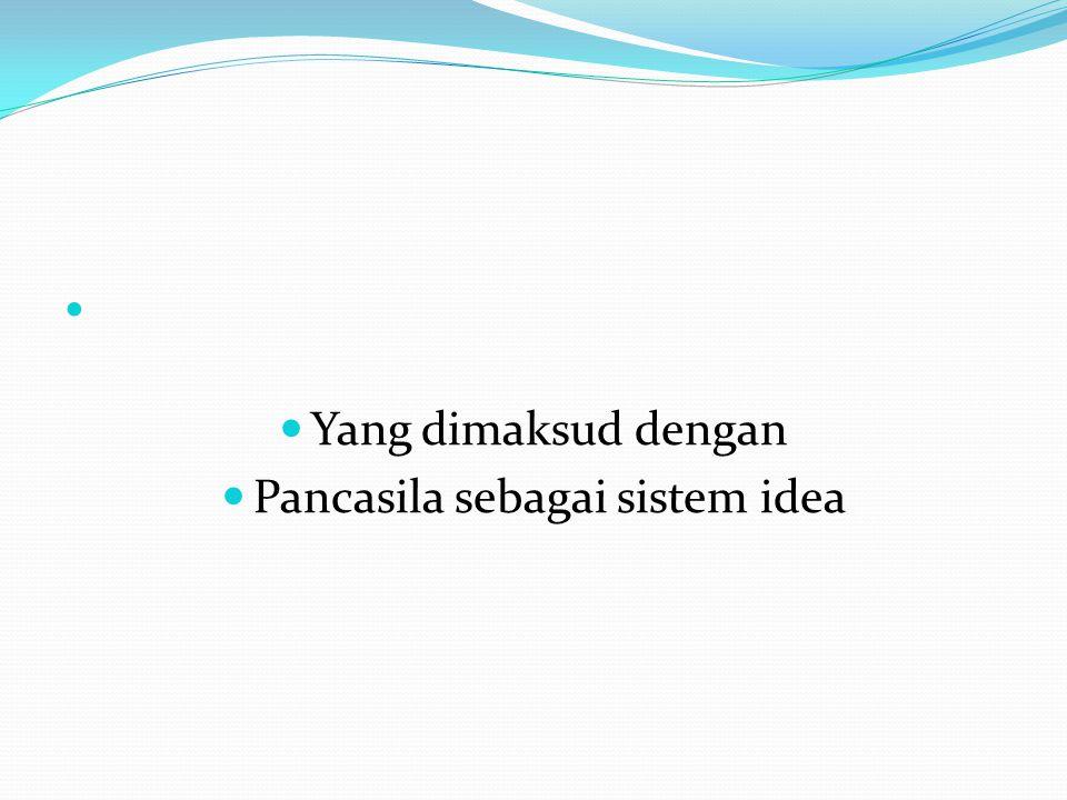 Pancasila sebagai sistem idea