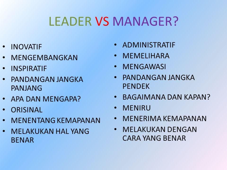 LEADER VS MANAGER ADMINISTRATIF INOVATIF MEMELIHARA MENGEMBANGKAN