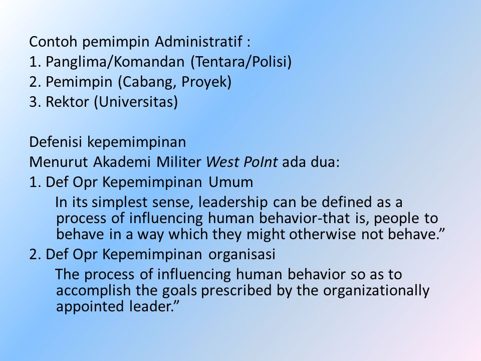 Contoh pemimpin Administratif : 1. Panglima/Komandan (Tentara/Polisi) 2.