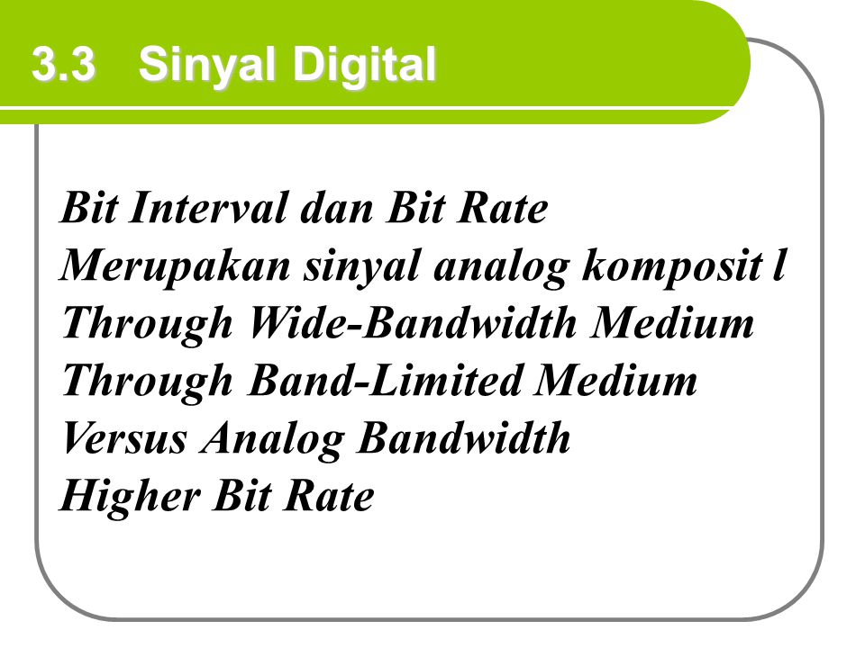3.3 Sinyal Digital Bit Interval dan Bit Rate. Merupakan sinyal analog komposit l. Through Wide-Bandwidth Medium.