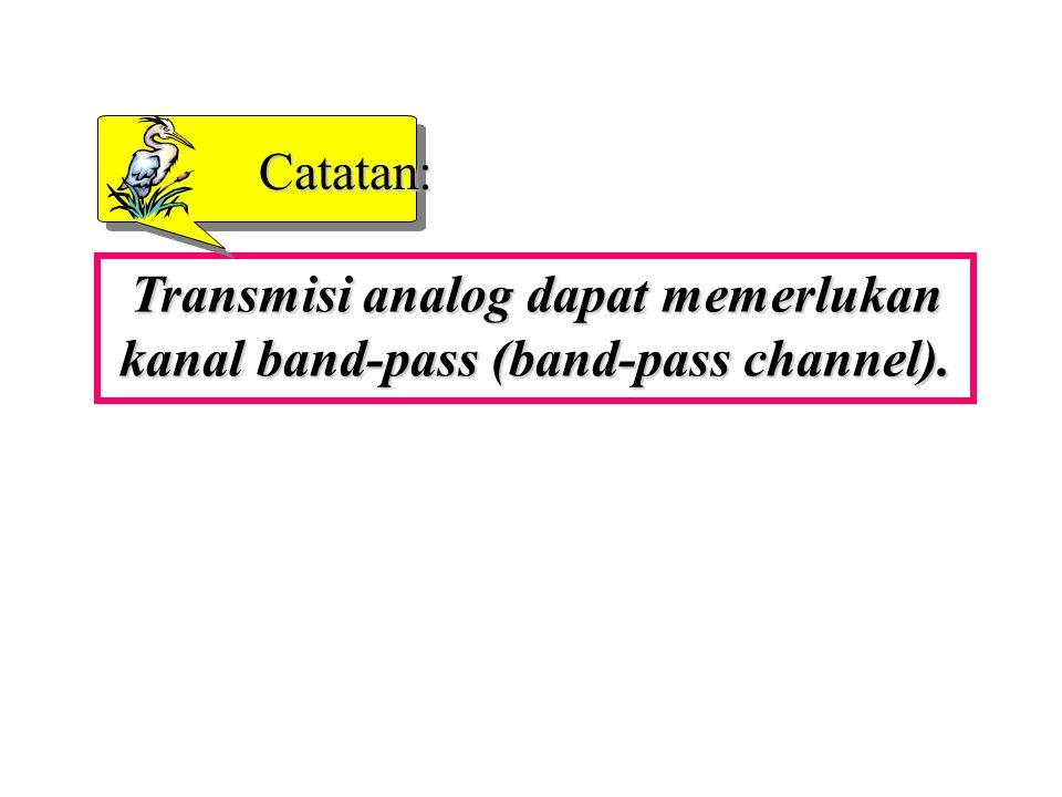 Transmisi analog dapat memerlukan kanal band-pass (band-pass channel).