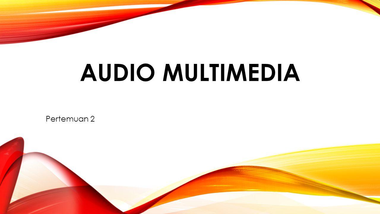 AUDIO MULTIMEDIA Pertemuan 2