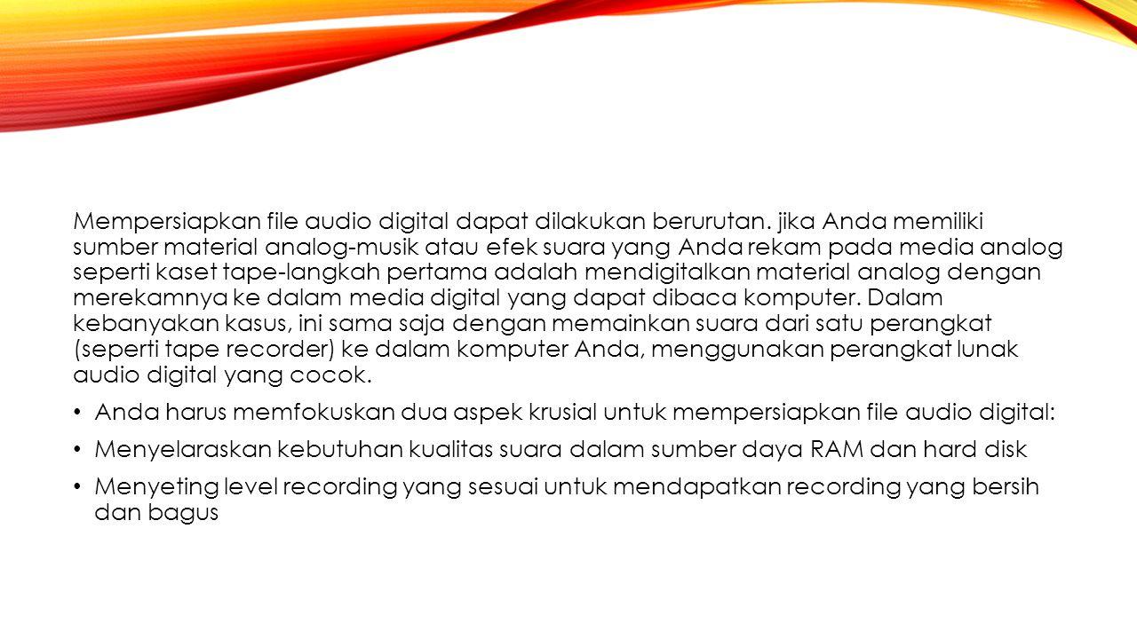 Mempersiapkan file audio digital dapat dilakukan berurutan