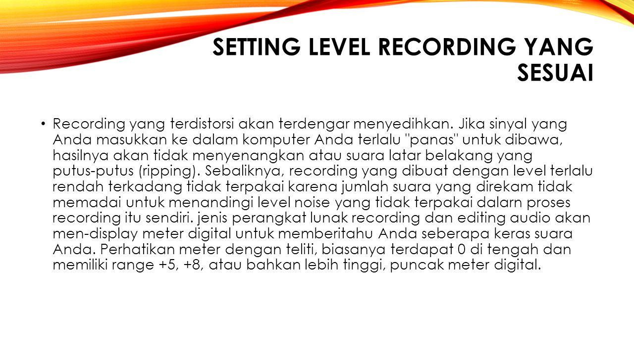 Setting Level Recording yang Sesuai