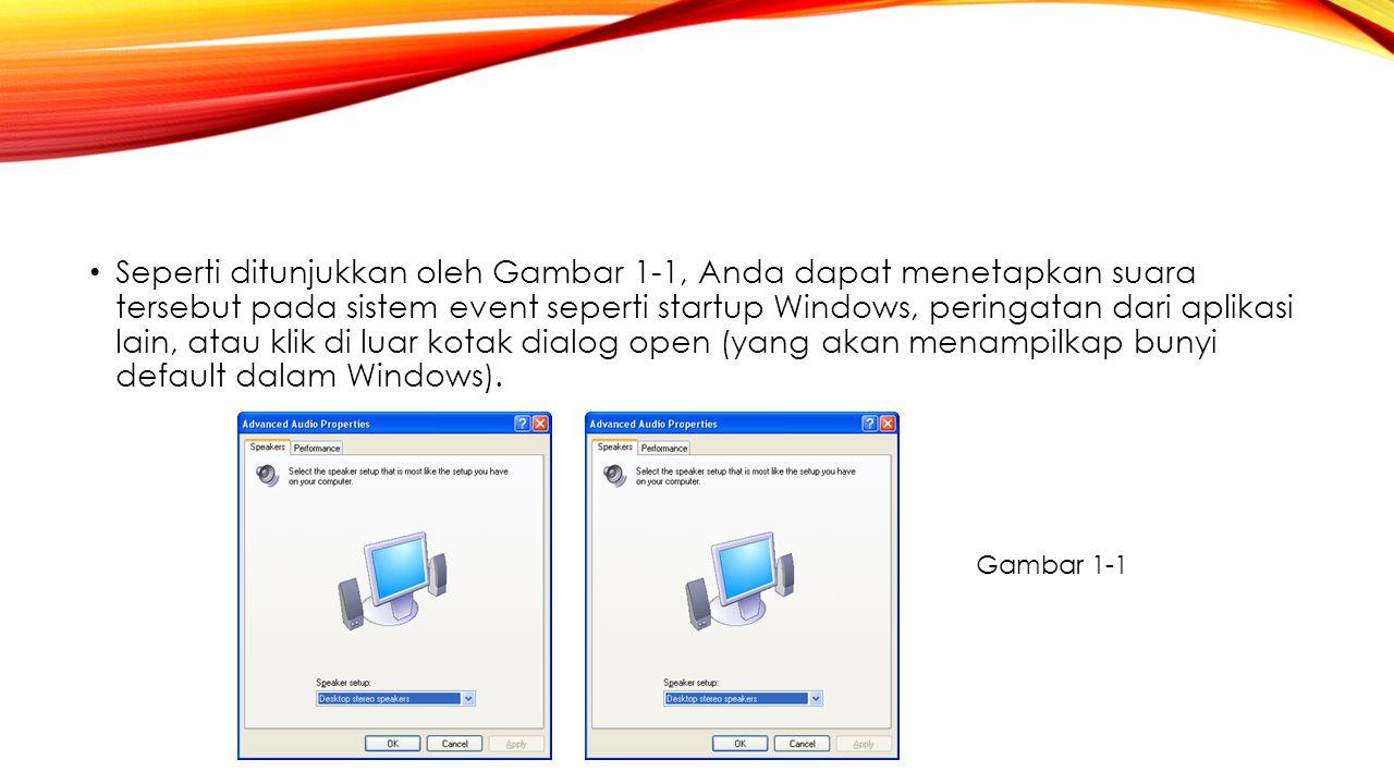 Seperti ditunjukkan oleh Gambar 1‑1, Anda dapat menetapkan suara tersebut pada sistem event seperti startup Windows, peringatan dari aplikasi lain, atau klik di luar kotak dialog open (yang akan menampilkap bunyi default dalam Windows).