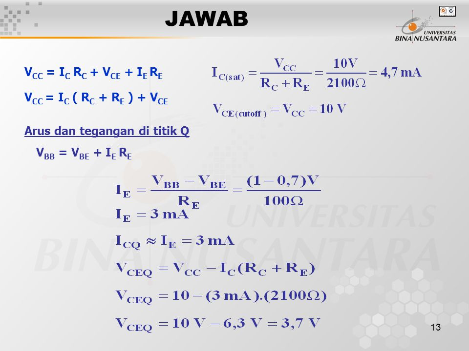 JAWAB VCC = IC RC + VCE + IE RE VCC = IC ( RC + RE ) + VCE