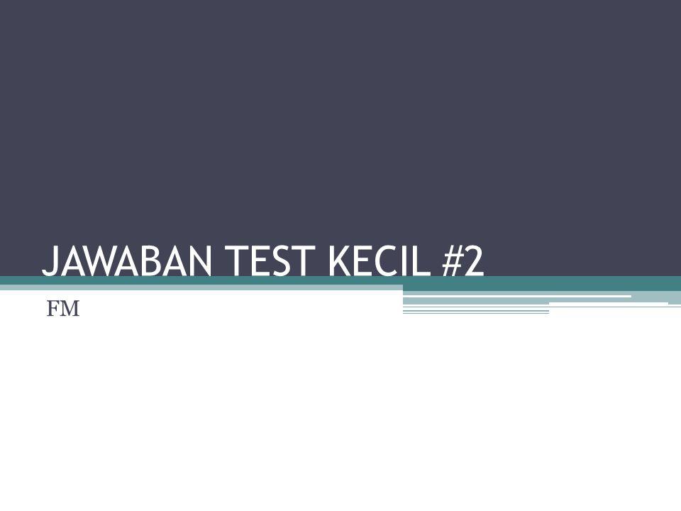 JAWABAN TEST KECIL #2 FM