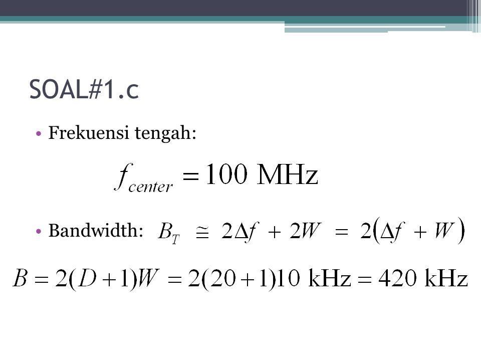 SOAL#1.c Frekuensi tengah: Bandwidth: