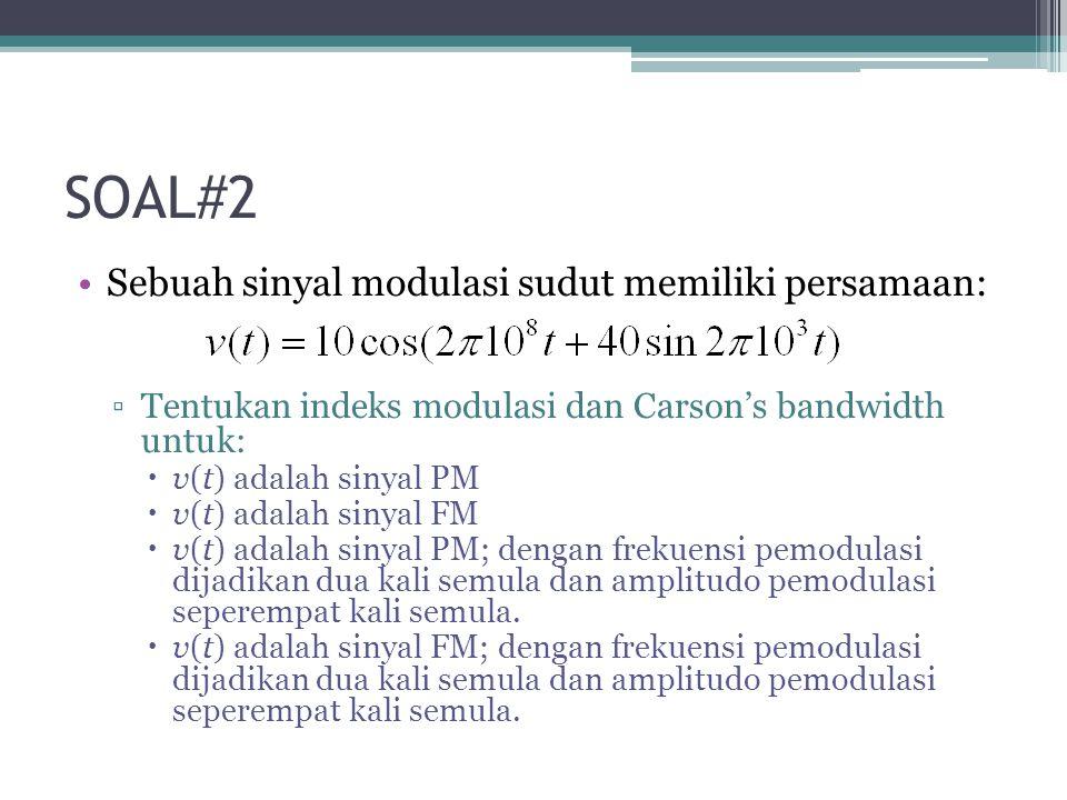 SOAL#2 Sebuah sinyal modulasi sudut memiliki persamaan: