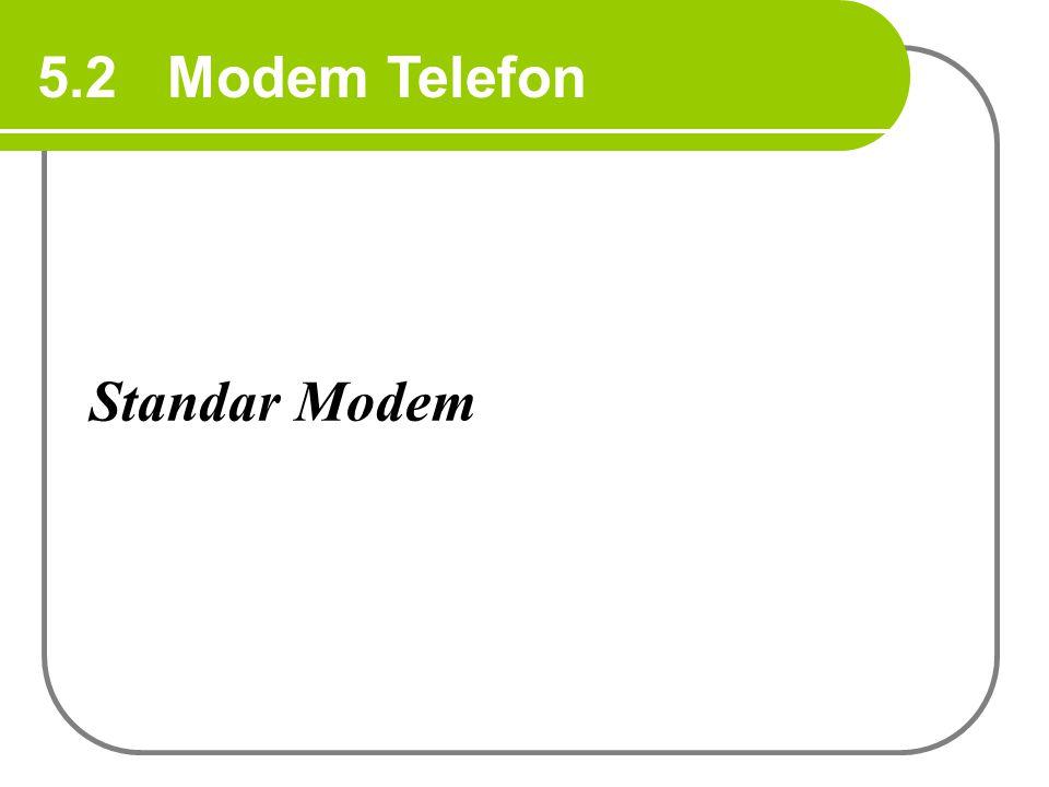 5.2 Modem Telefon Standar Modem