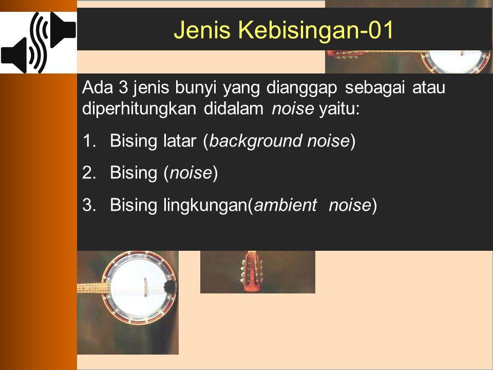 Jenis Kebisingan-01 Ada 3 jenis bunyi yang dianggap sebagai atau diperhitungkan didalam noise yaitu: